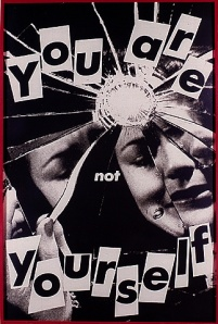 You Are Not Yourself- Barbara Kruger