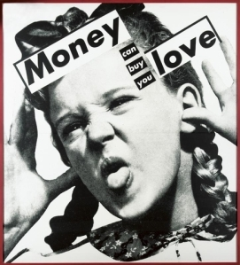 Money Can Buy You Love- Barbara Kruger