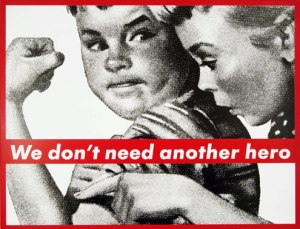 We Don't Need Another Hero- Barbara Kruger