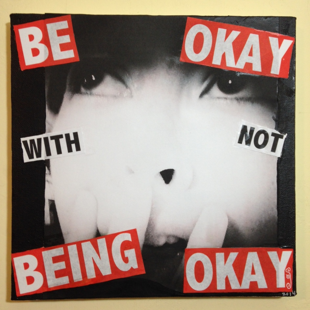 Be Okay with not Being Okay- Tribute to Barbara Kruger Linda Cleary 2014 Paper, Ink, Glue, Acrylic on Canvas