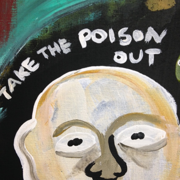 Close-Up 1 Take the Poison Out- Tribute to Ronald J. Sloan Linda Cleary 2014 Acrylic on wood panel
