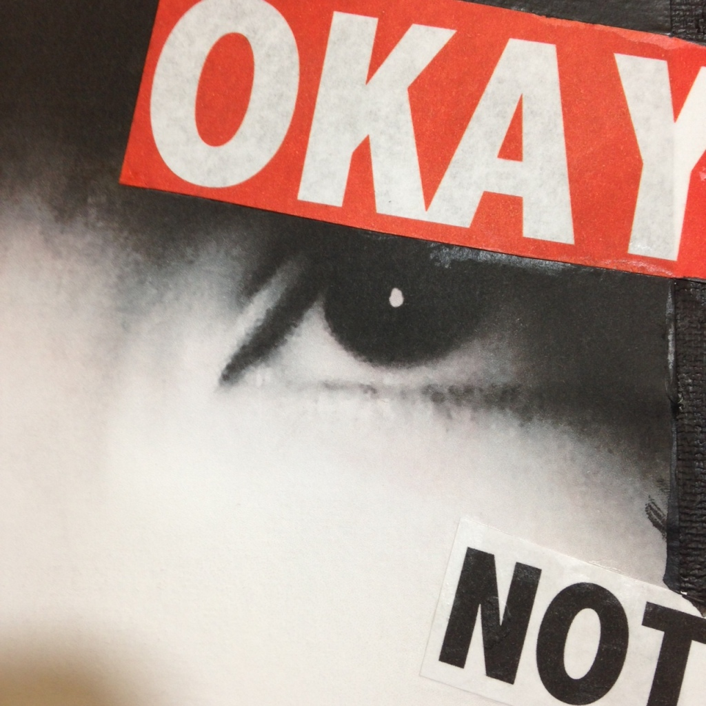 Close-Up 2 Be Okay with not Being Okay- Tribute to Barbara Kruger Linda Cleary 2014 Paper, Ink, Glue, Acrylic on Canvas