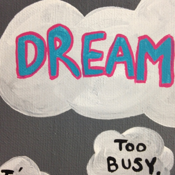 Close-Up 2 Dream BIG- Tribute to Josiah Polhemus Linda Cleary 2014 Acrylic on Canvas